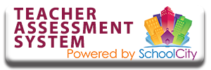 Teacher Assessment System - Powered by SchoolCity