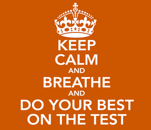 Keep Calm & Breath & Do your best on the test