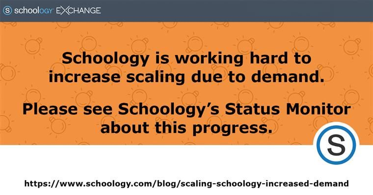 Click here to check Schoology's Status Monitor as they work to increase scaling due to demand.