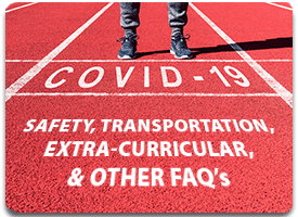 runner shoes showing on a red track with the words Covid 19, Safety, Transportation, & Extra Curricular FAQ btn