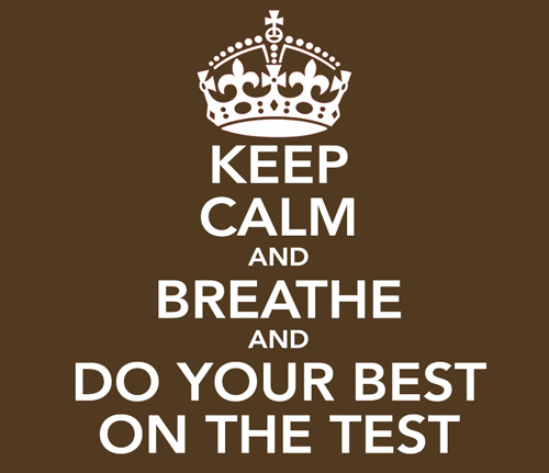 Keep Calm and Breath and Do your best on the test